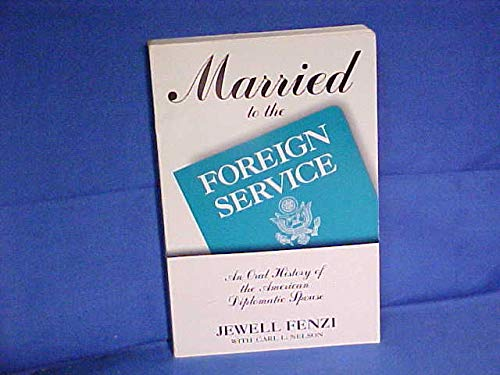 9780805791228: Married to the Foreign Service: An Oral History of the American Diplomatic Spouse (Twayne's Oral History Series)