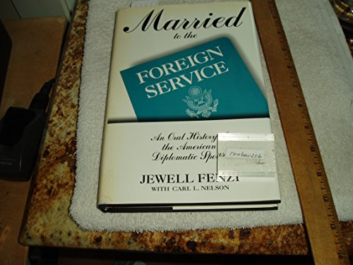 9780805791235: Married to the Foreign Service: An Oral History of the American Diplomatic Spouse (Twayne's Oral History Series) (No 13)