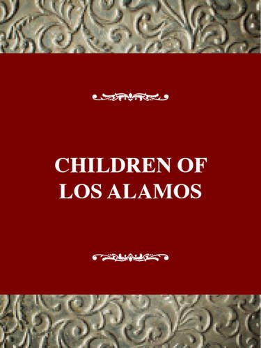 Children of Los Alamos : An Oral History of the Town Where the Atomic Age Began