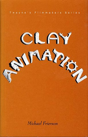 9780805793284: Clay Animation : American Highlights 1908 to Present (Twayne's Filmmakers Series)