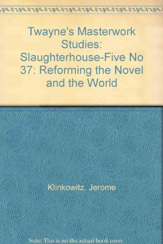 Slaughterhouse-Five: Reforming the Novel and the World: Jerome Klinkowitz