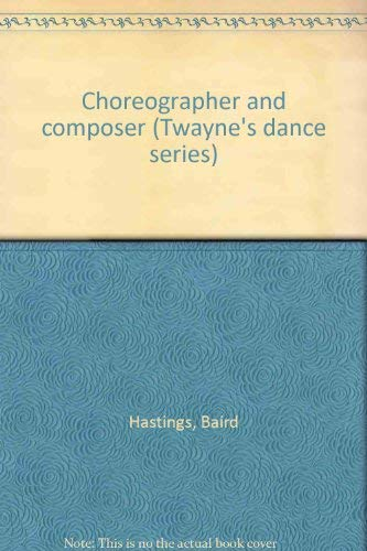 Choreographer and composer (Twayne's dance series): Hastings, Baird