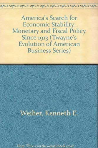 America's Search for Economic Stability: Monetary and Fiscal Policy Since 1913: Weiher, ...