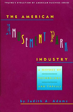 9780805798227: The American Amusement Park Industry: A History of Technology and Thrills (Twayne's Evolution of Modern Business Series)
