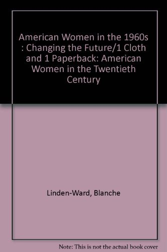 American Women in the 1960s: Changing the: Blanche Linden-Ward, Carol