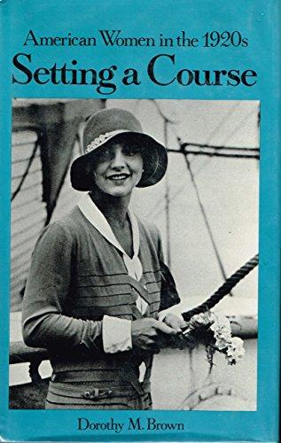 9780805799064: Setting a Course: American Women in the 1920s (American Women in the Twentieth Century)