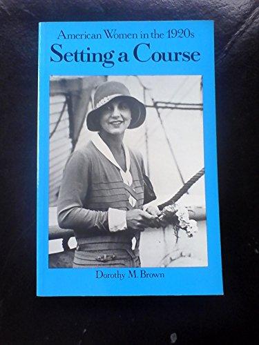 9780805799088: Setting a Course: American Women in the 1920s (American Women in the Twentieth Century)