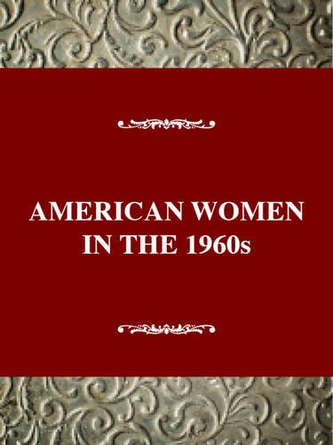 American Women in the Nineteen Sixties: Changing the Future