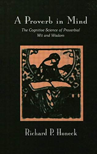 9780805802313: A Proverb in Mind: The Cognitive Science of Proverbial Wit and Wisdom