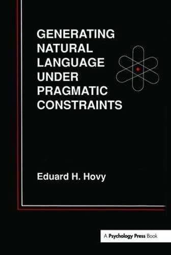 Generating Natural Language Under Pragmatic Constraints: Hovy, Eduard H.