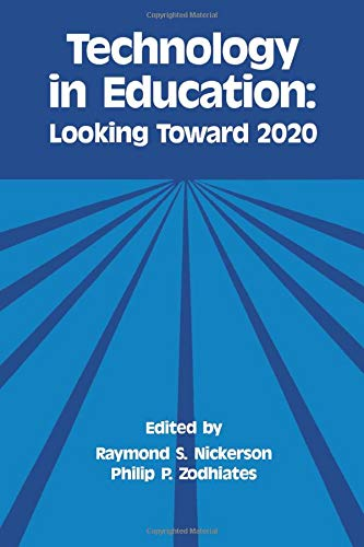 Technology in Education: Looking Toward 2020 (Technology: Editor-Raymond S. Nickerson;