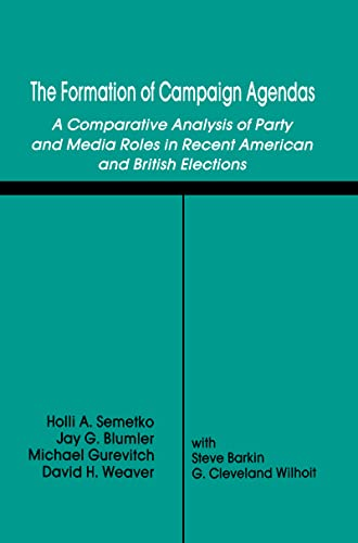 9780805806564: The Formation of Campaign Agendas: A Comparative Analysis of Party and Media Roles in Recent American and British Elections (Routledge Communication Series)