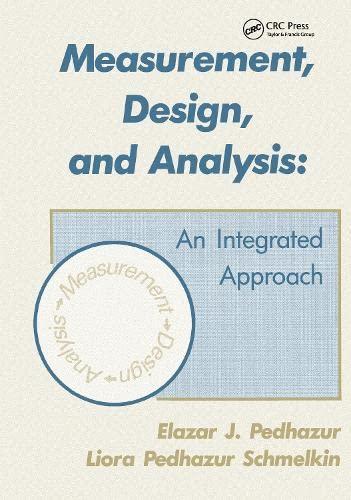 Measurement, Design, and Analysis : An Integrated: Elazar J. Pedhazur;