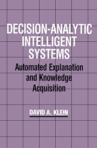 Decision-Analytic Intelligent Systems: Automated Explanation and Knowledge Acquisition: David A. ...