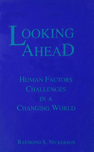 LOOKING AHEAD: HUMAN FACTORS IN A CHANGING: Nickerson, Raymond S.
