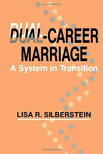 Dual-career Marriage: A System in Transition: Lisa R. Silberstein