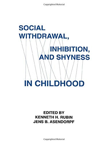 Social Withdrawal, Inhibition, and Shyness in Childhood: Rubin, Kenneth H. and Jens B. Asendorpf; ...