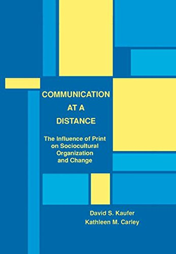 Communication at A Distance: The Influence of Print on Sociocultural Organization and Change (...