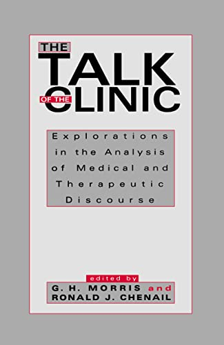 9780805813722: The Talk of the Clinic: Explorations in the Analysis of Medical and therapeutic Discourse