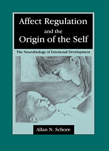 9780805813968: Affect Regulation and the Origin of the Self: The Neurobiology of Emotional Development