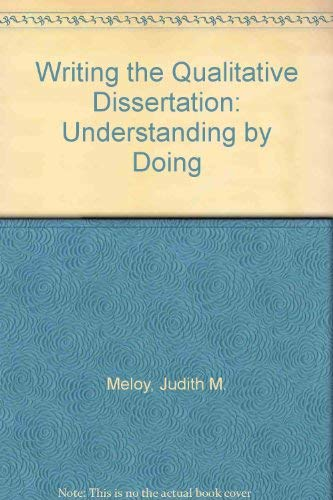 Writing the Qualitative Dissertation: Understanding By Doing: Meloy, Judith M.