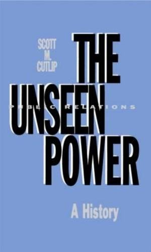 The Unseen Power: Public Relations: A History (Routledge Communication Series) (0805814655) by Scott M. Cutlip
