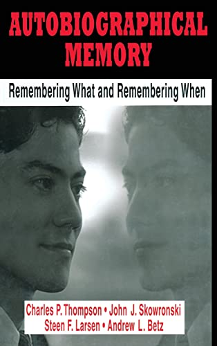 Autobiographical Memory: Remembering What and Remembering When: Thompson, Charles P.,