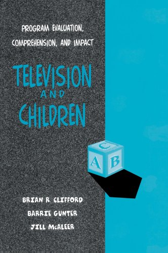 Television and Children: Program Evaluation, Comprehension, and Impact: Clifford, Brian R.; Gunter,...