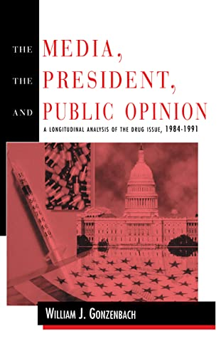 9780805816891: The Media, the President, and Public Opinion: A Longitudinal Analysis of the Drug Issue, 1984-1991 (Routledge Communication Series)