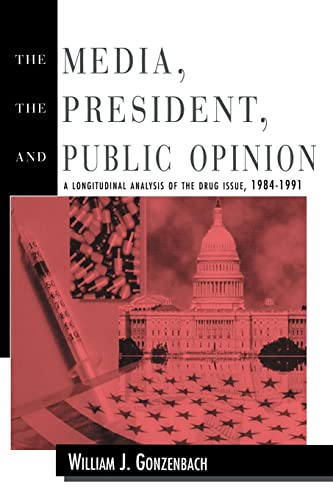 9780805816907: The Media, the President, and Public Opinion: A Longitudinal Analysis of the Drug Issue, 1984-1991 (Routledge Communication Series)