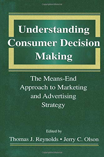 Understanding Consumer Decision Making: The Means-end Approach To Marketing and Advertising ...