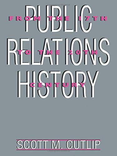Public Relations History: From the 17th to the 20th Century: The Antecedents (Routledge Communication Series) (0805817808) by Scott M. Cutlip