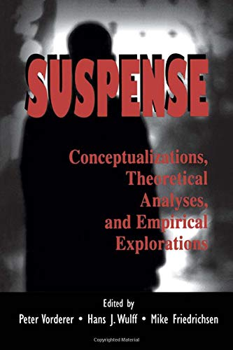 Suspense: Conceptualizations, Theoretical Analyses, and Empirical Explorations (Routledge ...