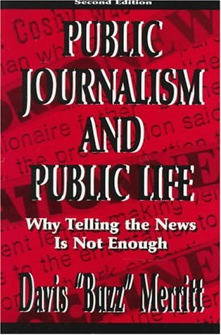 9780805819823: Public Journalism and Public Life: Why Telling the News Is Not Enough (Lea's Communication)