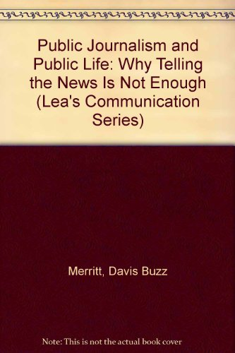 9780805819830: Public Journalism and Public Life: Why Telling the News Is Not Enough (Lea's Communication Series)