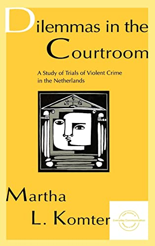 9780805820225: Dilemmas in the Courtroom: A Study of Trials of Violent Crime in the Netherlands (Everyday Communication Series)