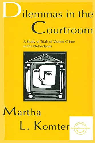 9780805820232: Dilemmas in the Courtroom: A Study of Trials of Violent Crime in the Netherlands (Everyday Communication Series)