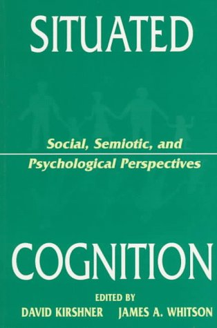Situated Cognition: Social, Semiotic, and Psychological Perspectives