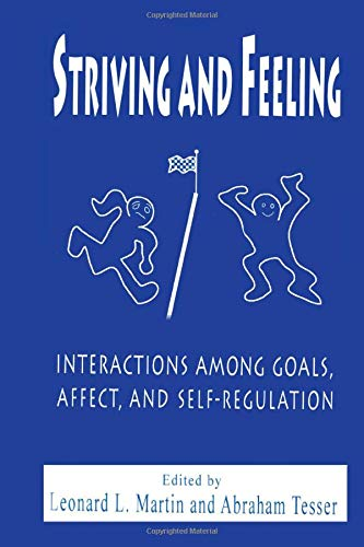 9780805820393: Striving and Feeling: Interactions Among Goals, Affect, and Self-regulation: Interactions Between Goals, Affect and Self-Regulation