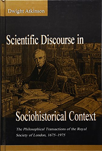 Scientific Discourse in Sociohistorical Context: The Philosophical Transactions of the Royal ...