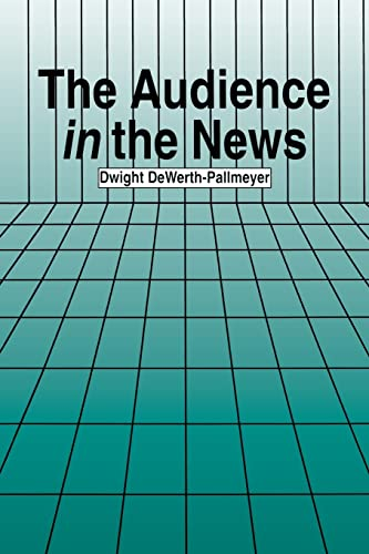 The Audience in the News (Communication Series): Dwight Dewerth-Pallmeyer