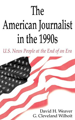 The American Journalist in the 1990s: U.S. News People at the End of An Era (Routledge ...