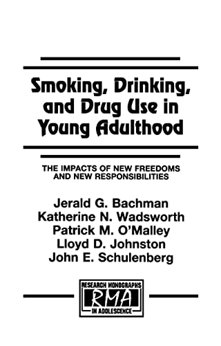 9780805825473: Smoking, Drinking, and Drug Use in Young Adulthood: The Impacts of New Freedoms and New Responsibilities (Research Monographs in Adolescence Series)