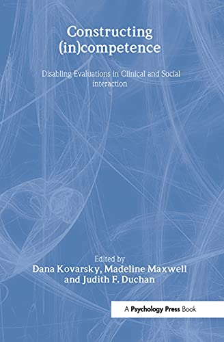 Constructing (in)competence: Disabling Evaluations in Clinical and: Kovarsky, Dana