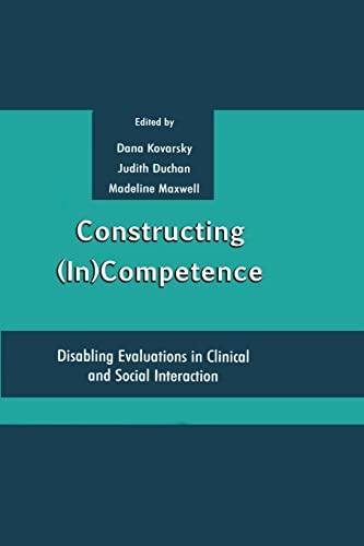 Constructing (in)competence: Disabling Evaluations in Clinical and: Editor-Dana Kovarsky; Editor-Madeline