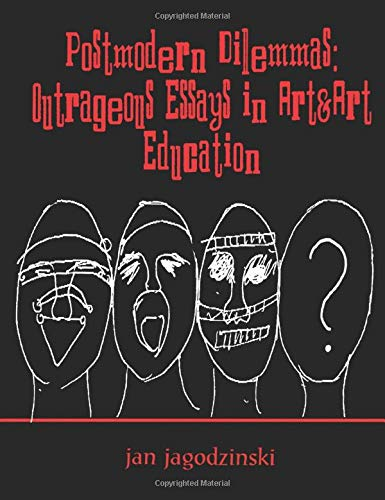 9780805826043: Postmodern Dilemmas: Outrageous Essays in Art&art Education: Outrageous Essays in Art and Art Education (Studies in Curriculum Theory Series)