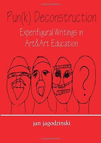 Pun(k) Deconstruction: Experifigural Writings in Art & art Education (Studies in Curriculum ...