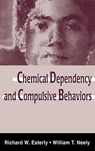 Chemical Dependency and Compulsive Behaviors: Richard W. Esterly; William T. Neely