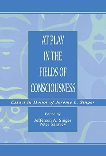 At Play in the Fields of Consciousness: Essays in Honor of Jerome L. Singer: Jefferson A. Singer, ...