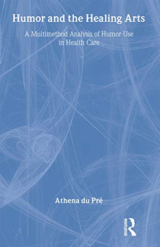 Humor and the Healing Arts: A Multimethod Analysis of Humor Use in Health Care: Du Pr, Athena